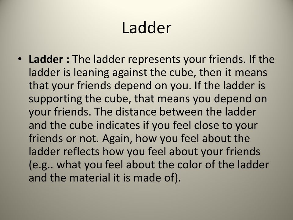 Ladder Ladder : The ladder represents your friends.