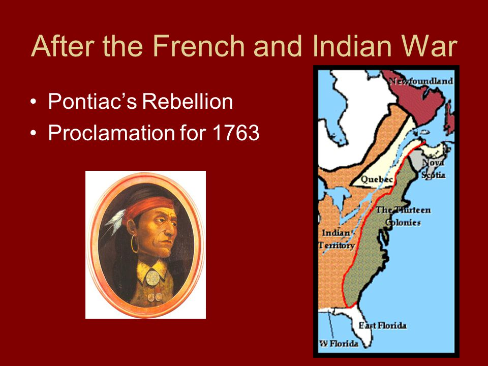 After the French and Indian War Pontiac's Rebellion Proclamation for 1763