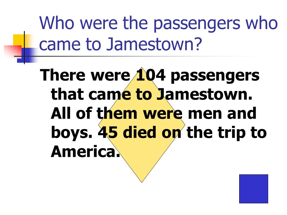 Who were the passengers who came to Jamestown. There were 104 passengers that came to Jamestown.