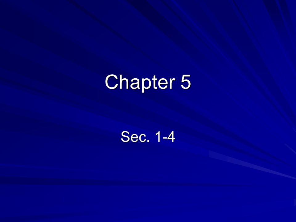 Chapter 5 Sec. 1-4