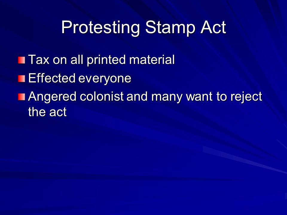 Protesting Stamp Act Tax on all printed material Effected everyone Angered colonist and many want to reject the act