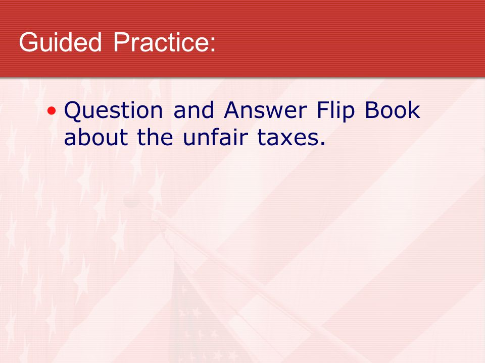 Guided Practice: Question and Answer Flip Book about the unfair taxes.