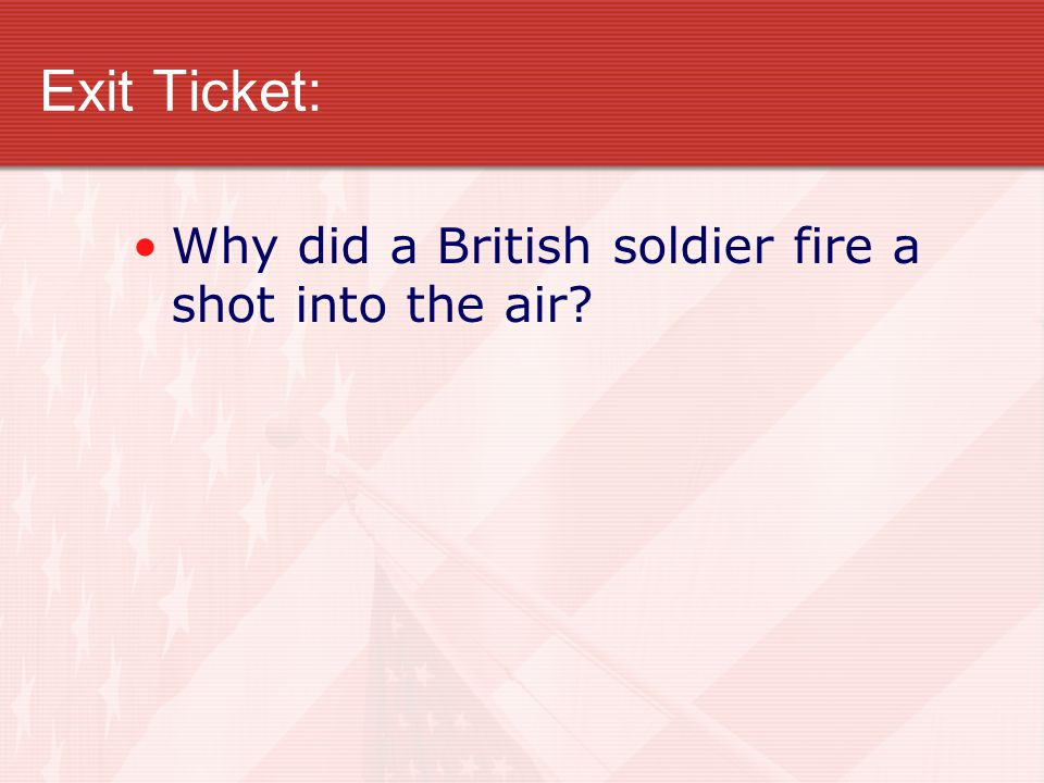 Exit Ticket: Why did a British soldier fire a shot into the air?