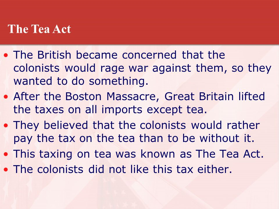 The British became concerned that the colonists would rage war against them, so they wanted to do something. After the Boston Massacre, Great Britain