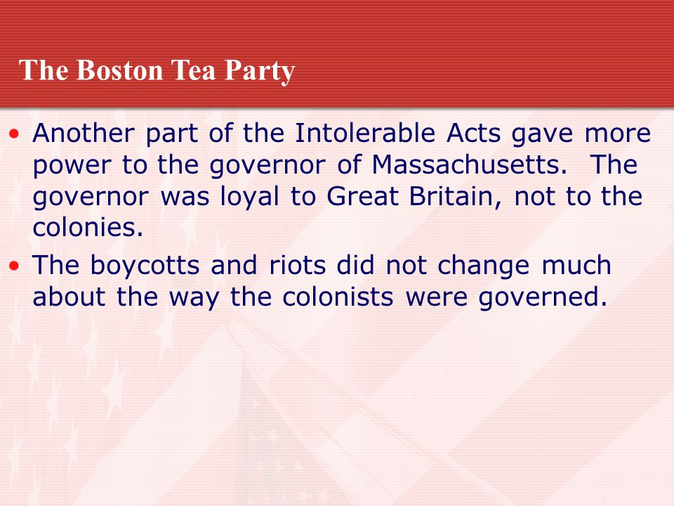 Another part of the Intolerable Acts gave more power to the governor of Massachusetts. The governor was loyal to Great Britain, not to the colonies. T