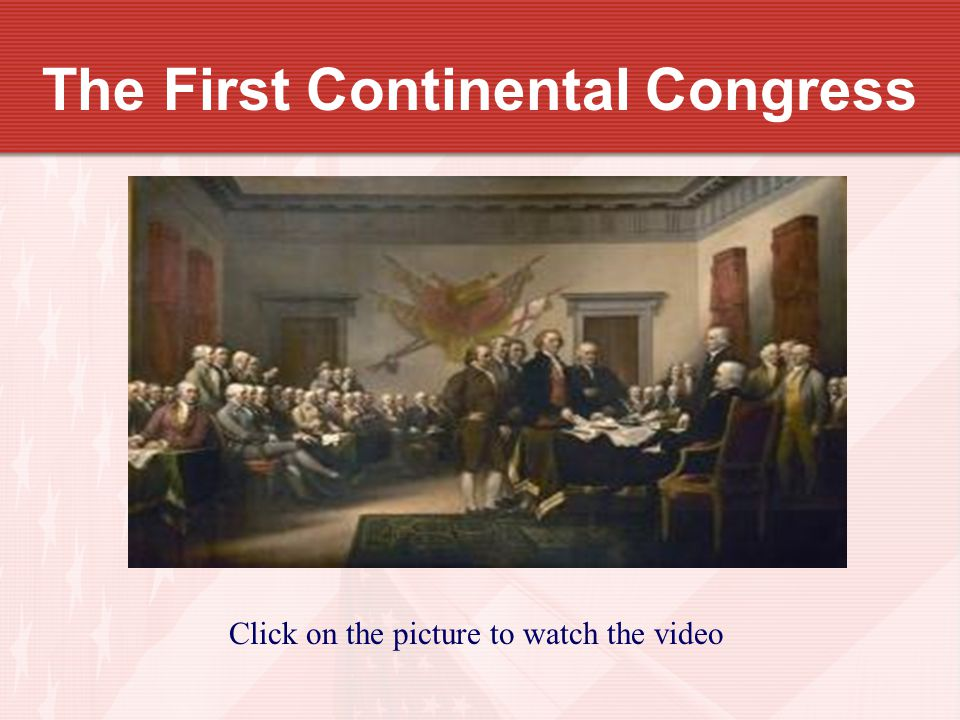 The First Continental Congress Click on the picture to watch the video