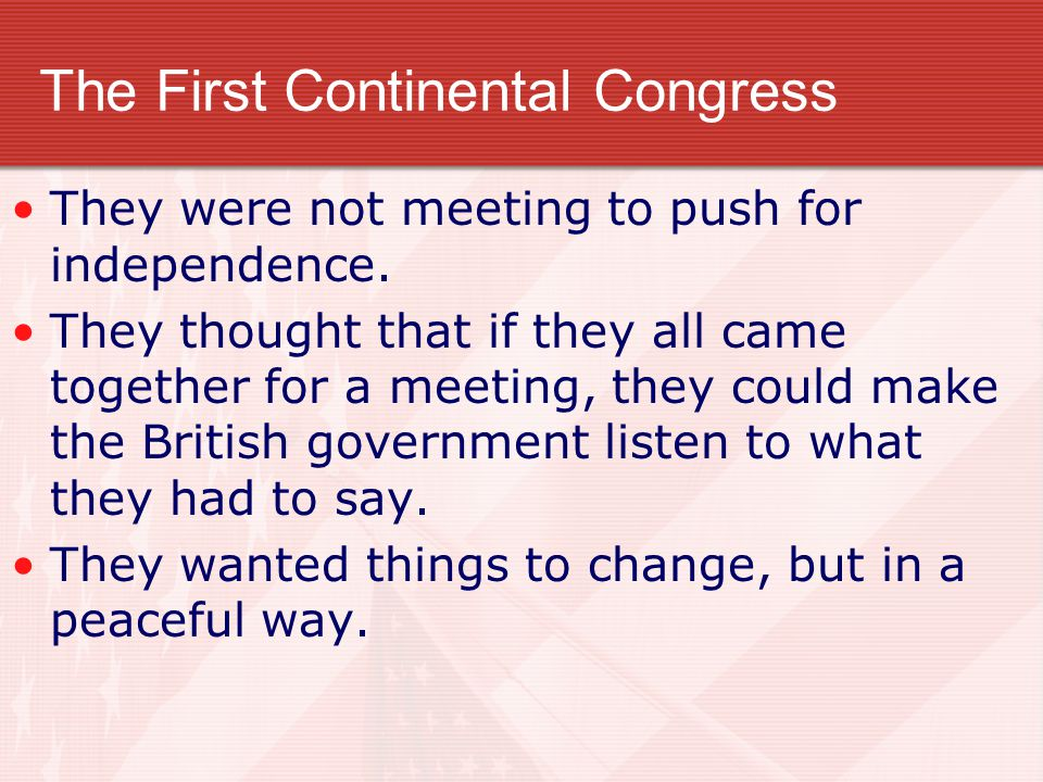 The First Continental Congress They were not meeting to push for independence.