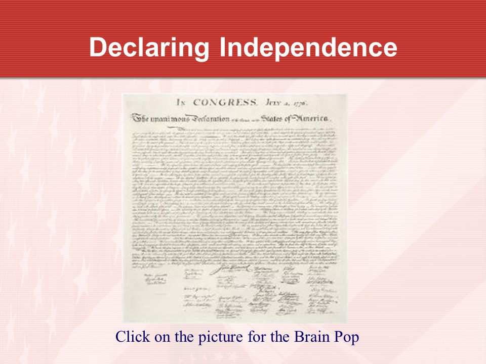 Declaring Independence Click on the picture for the Brain Pop