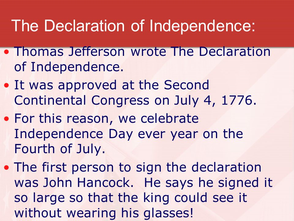 The Declaration of Independence: Thomas Jefferson wrote The Declaration of Independence.
