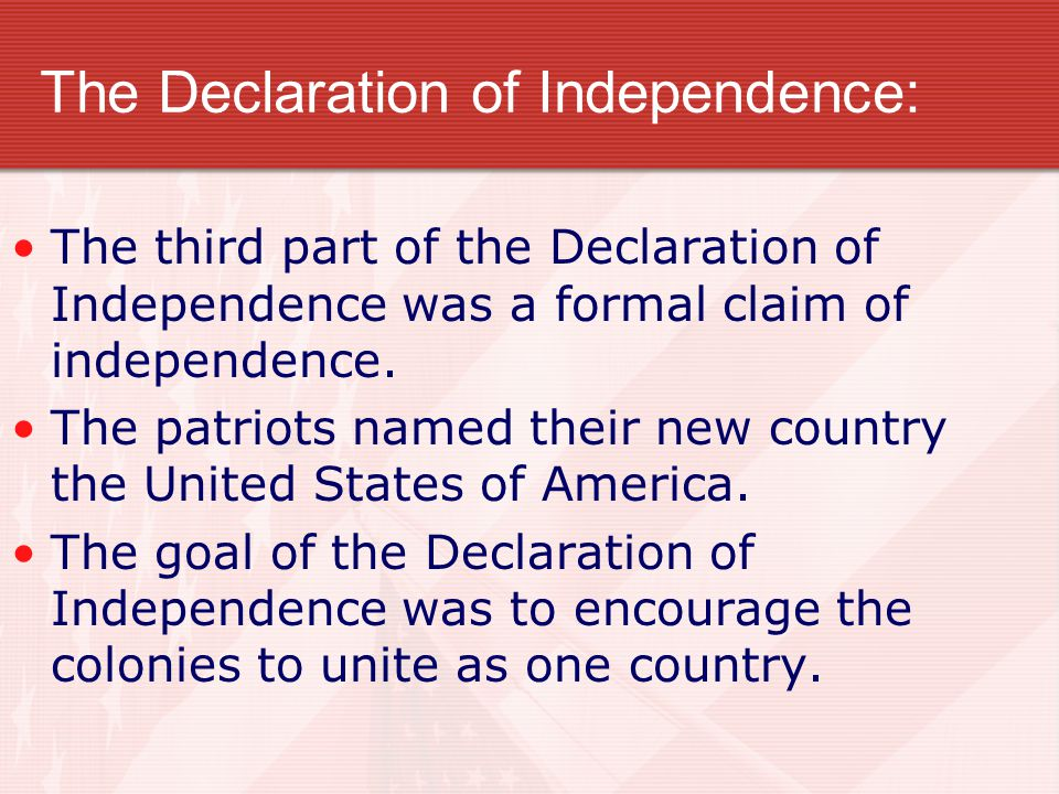 The Declaration of Independence: The third part of the Declaration of Independence was a formal claim of independence. The patriots named their new co