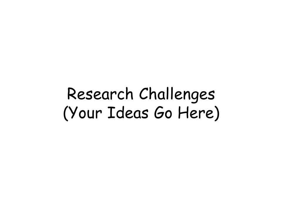 Research Challenges (Your Ideas Go Here)