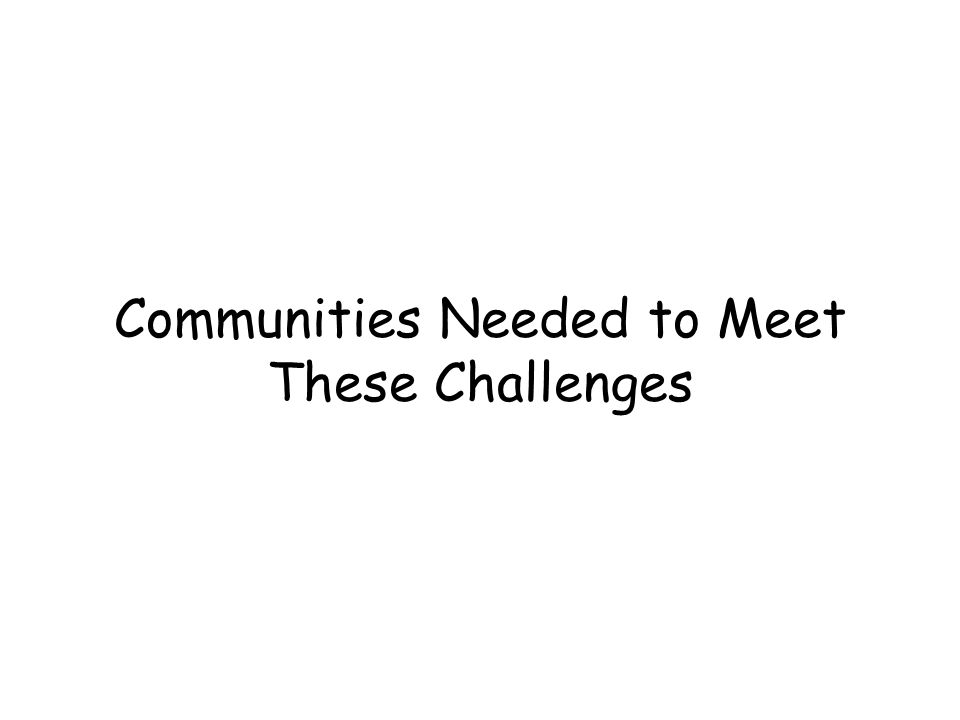 Communities Needed to Meet These Challenges