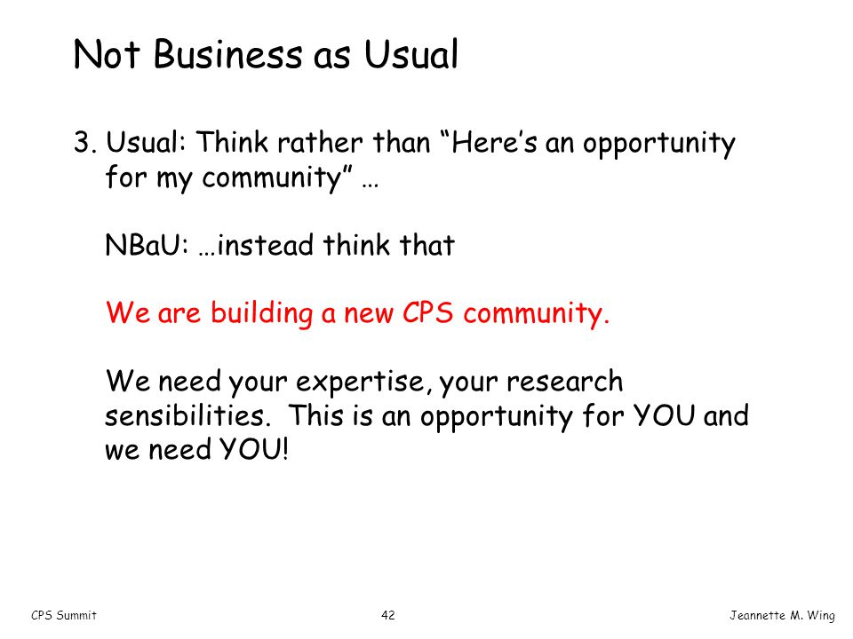 "42CPS SummitJeannette M. Wing Not Business as Usual 3. Usual: Think rather than ""Here's an opportunity for my community"" … NBaU: …instead think that W"