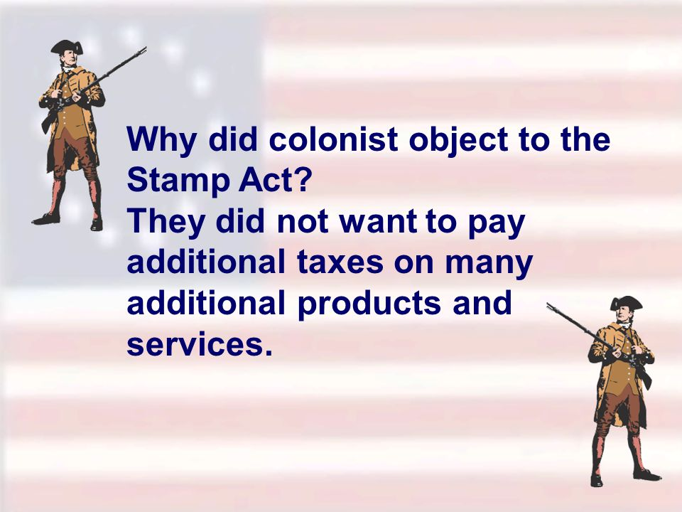 Why did colonist object to the Stamp Act.