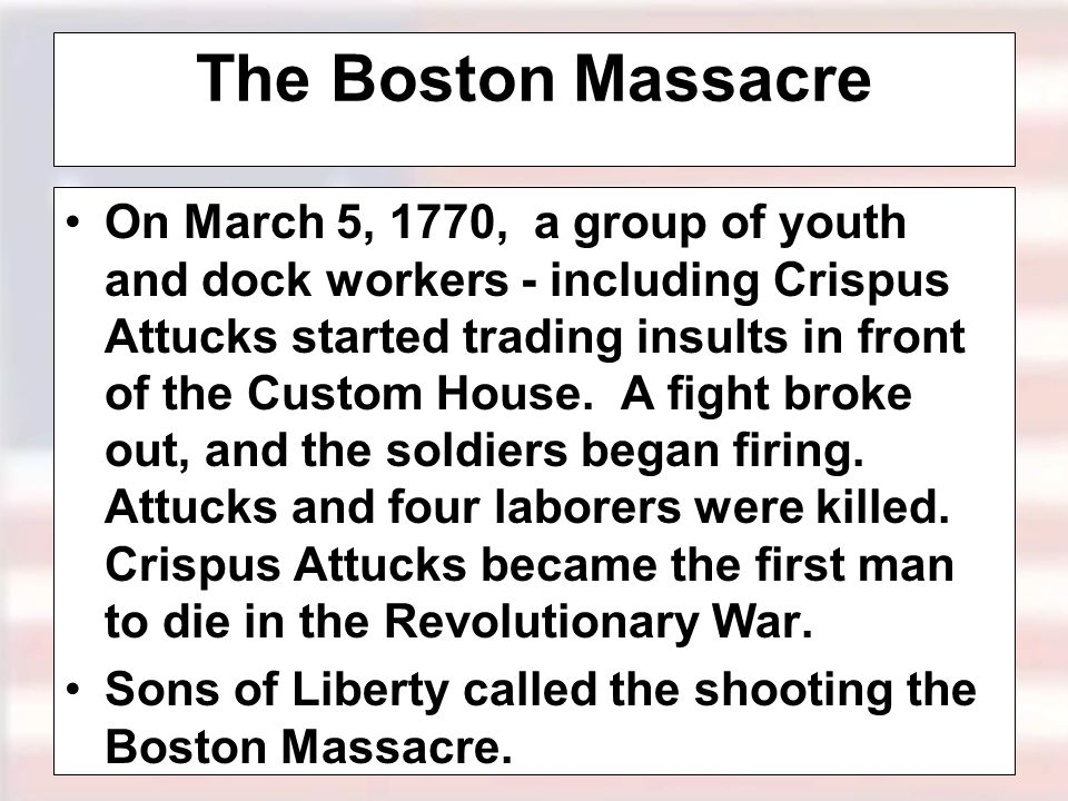 On March 5, 1770, a group of youth and dock workers - including Crispus Attucks started trading insults in front of the Custom House.