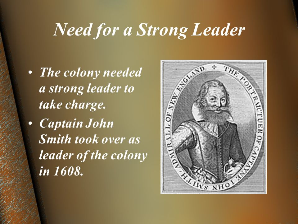 Need for a Strong Leader The colony needed a strong leader to take charge.