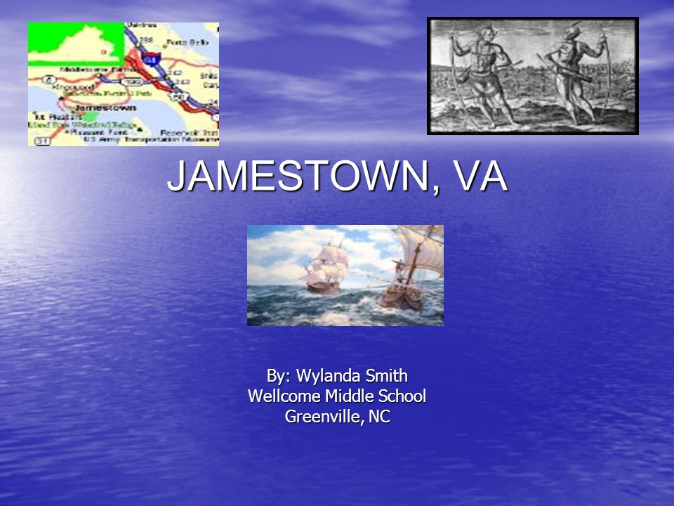 JAMESTOWN, VA By: Wylanda Smith Wellcome Middle School Greenville, NC
