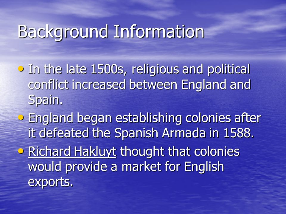 Background Information In the late 1500s, religious and political conflict increased between England and Spain.
