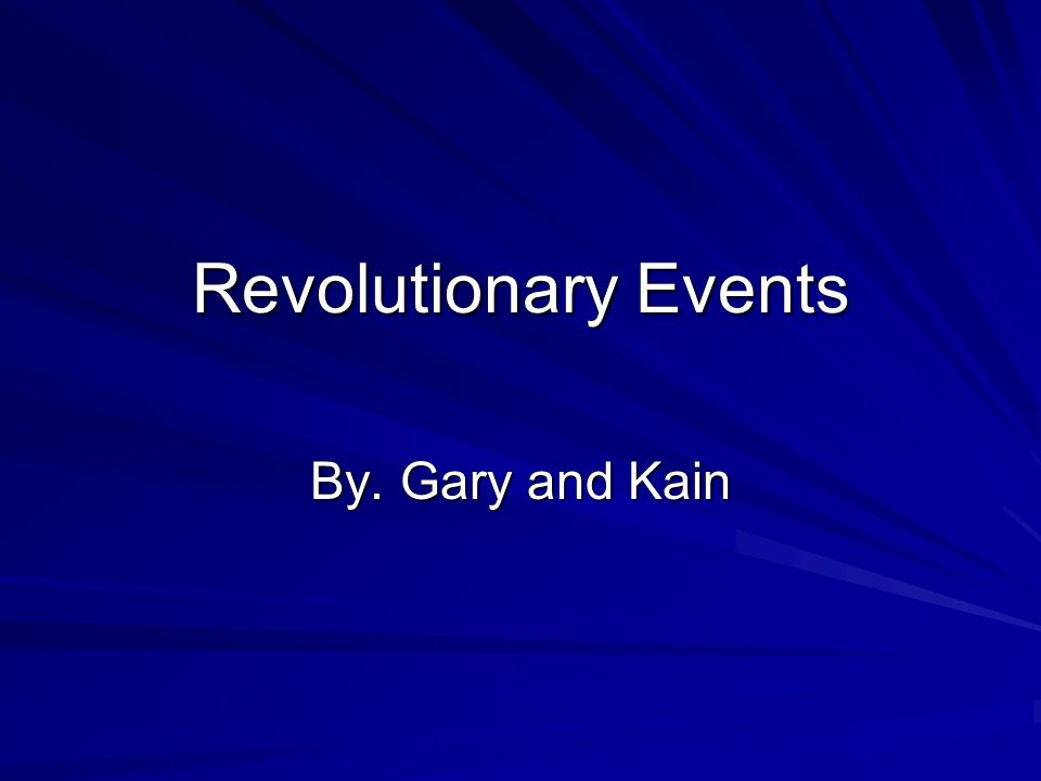 Revolutionary Events By. Gary and Kain