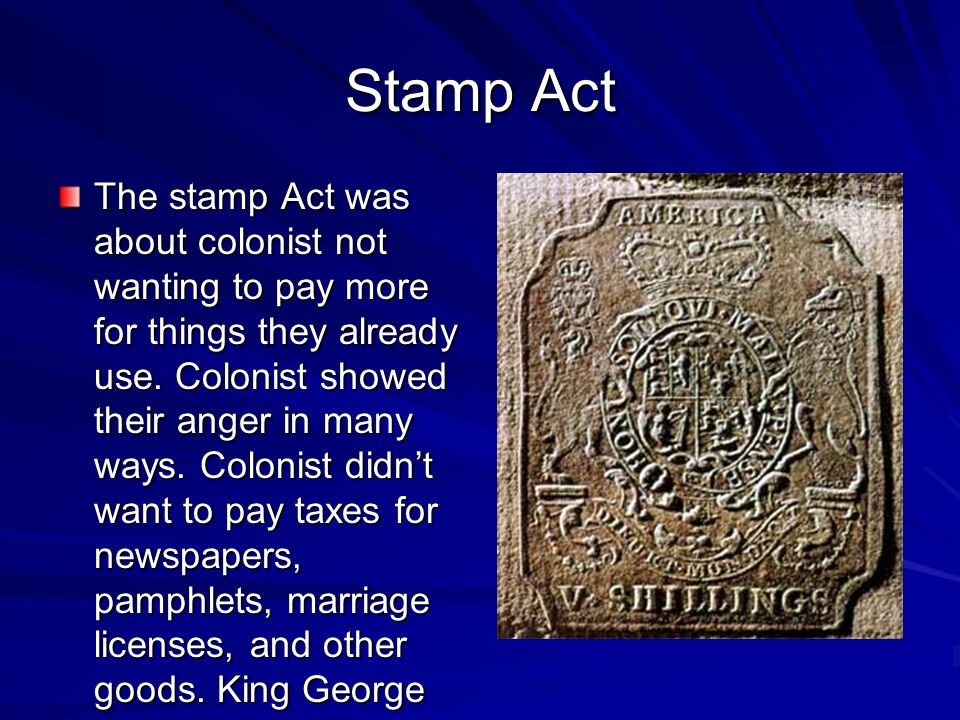 Stamp Act The stamp Act was about colonist not wanting to pay more for things they already use.