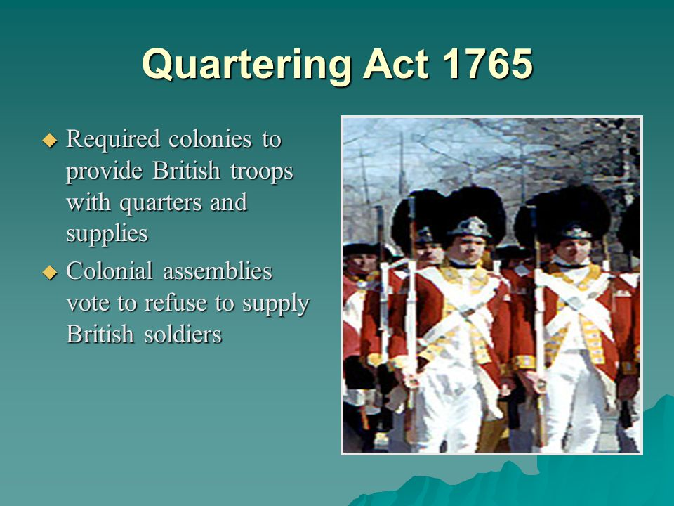 Stamp Act 1765  Any item that was made of paper required a stamped tax payment to be made  Colonists argue taxation with representation , Stamp Act is repealed