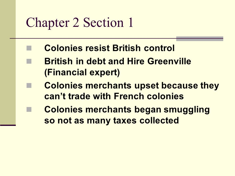 Chapter 2 Section 1 Sugar Act - Cut duties (Taxes) in half so merchants would pay them instead of risk getting caught smuggling.