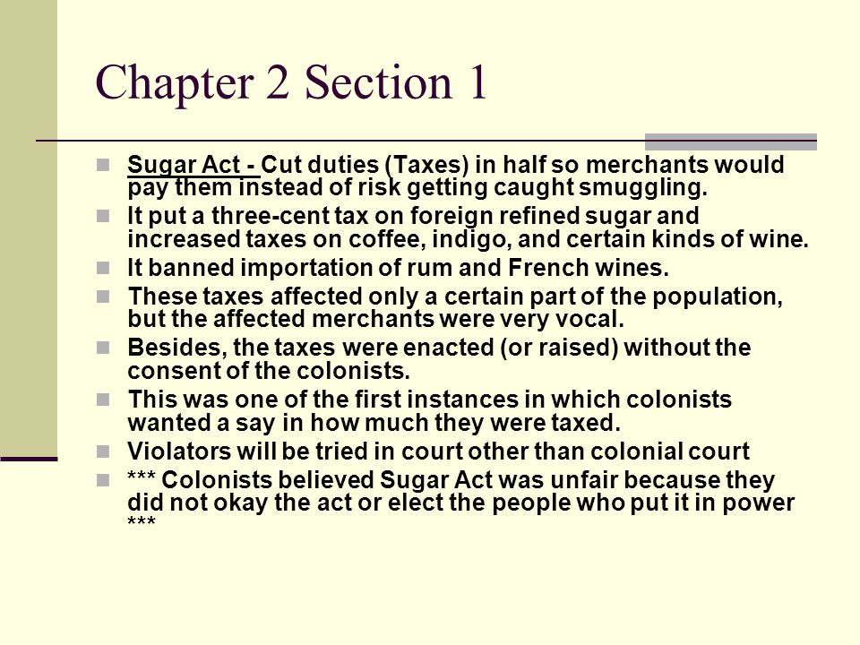 Chapter 2 Section 1 Stamp Act Tax on documents and printed items such as newspapers etc… Stamp placed on item to prove tax had been paid Colonists unify to defy tax Merchants boycotted British goods until the act was eliminated Boycott was successful