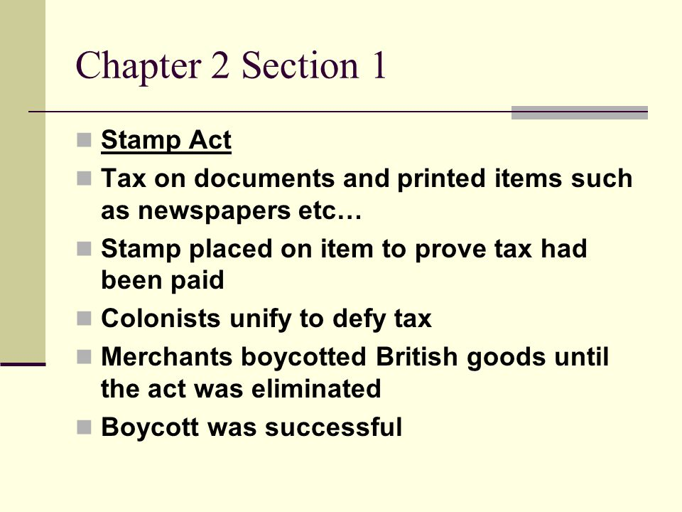 Chapter 2 Section 1 The Stamp Act was passed by the British Parliament on March 22, 1765.