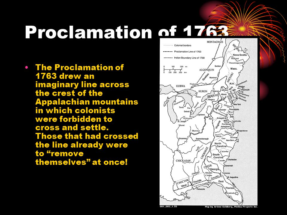 Proclamation of 1763 The Proclamation of 1763 drew an imaginary line across the crest of the Appalachian mountains in which colonists were forbidden to cross and settle.