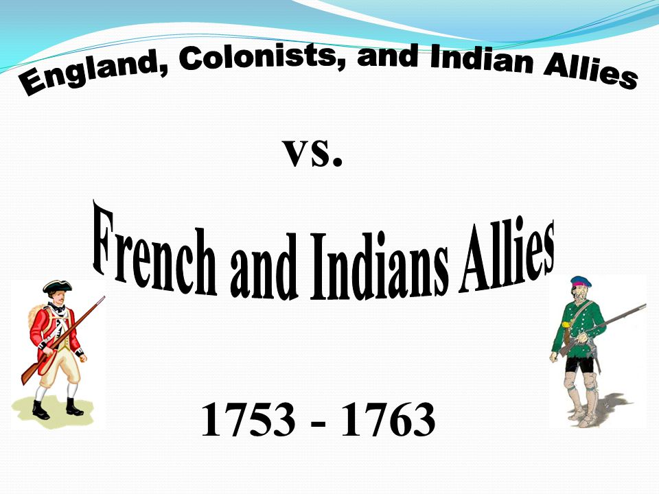 1.England and the Colonists beat the French and ended their influence in North America.