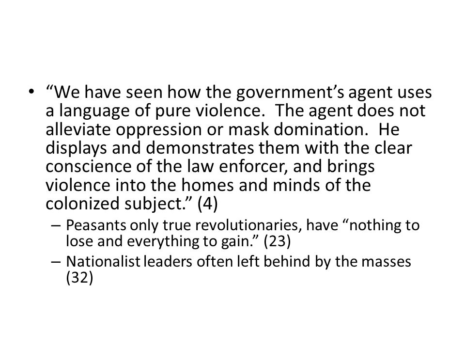 """""""We have seen how the government's agent uses a language of pure violence. The agent does not alleviate oppression or mask domination. He displays and"""