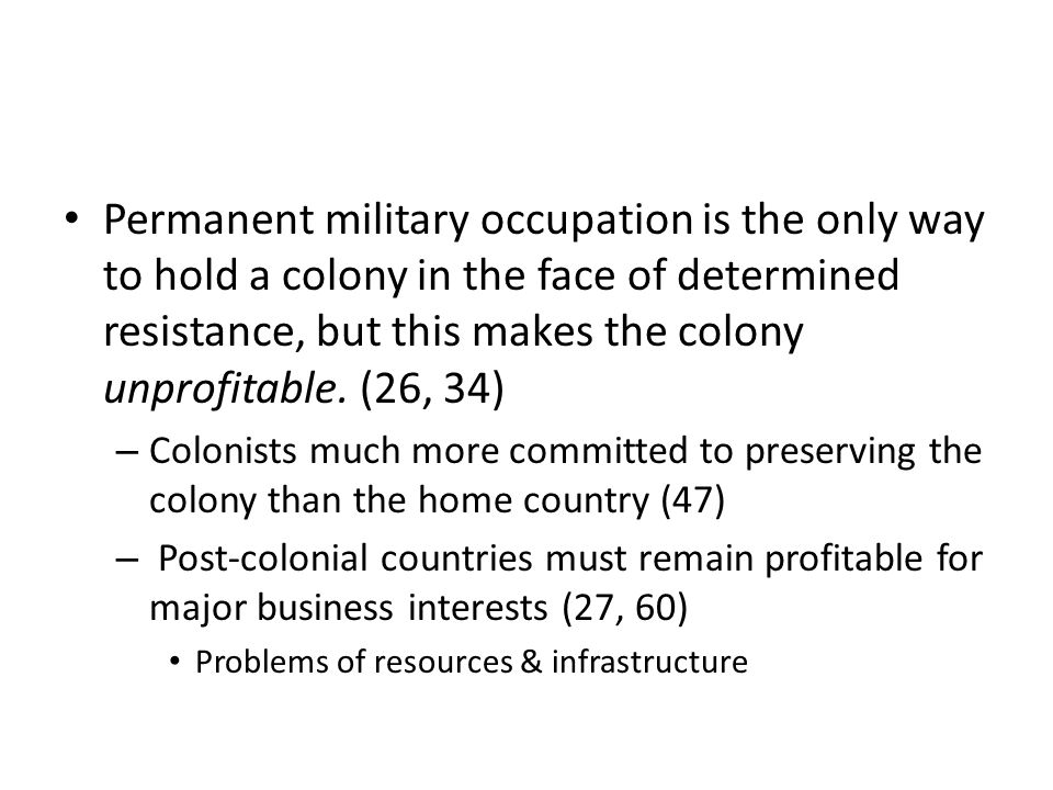 Permanent military occupation is the only way to hold a colony in the face of determined resistance, but this makes the colony unprofitable. (26, 34)
