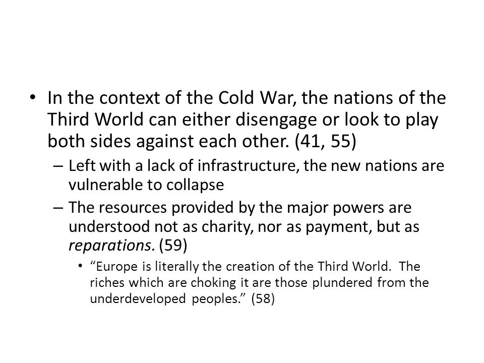 In the context of the Cold War, the nations of the Third World can either disengage or look to play both sides against each other. (41, 55) – Left wit