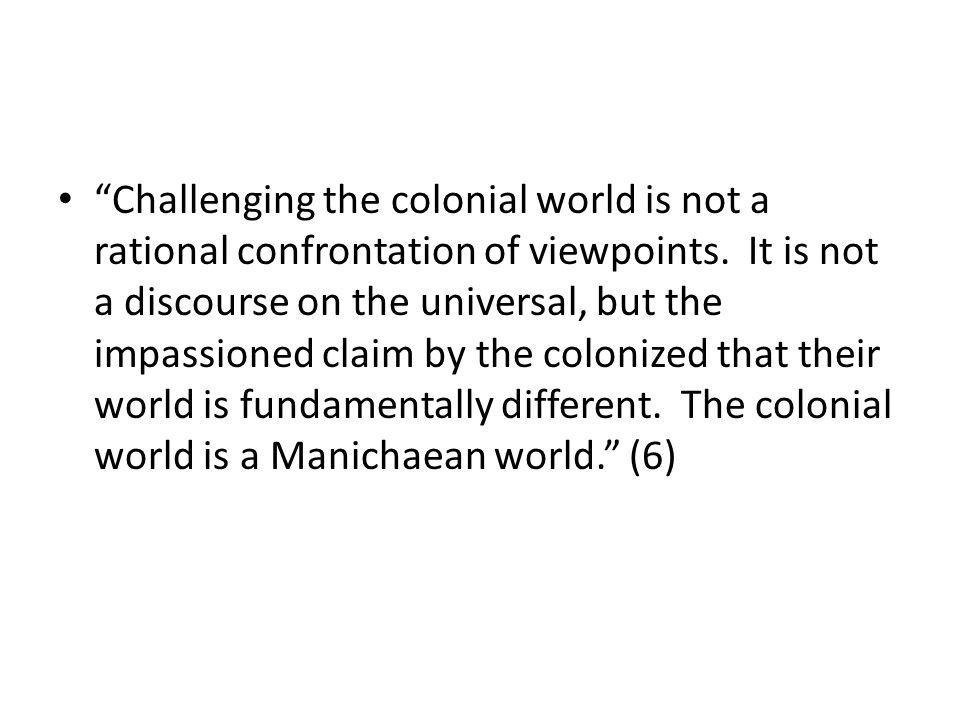 Challenging the colonial world is not a rational confrontation of viewpoints.