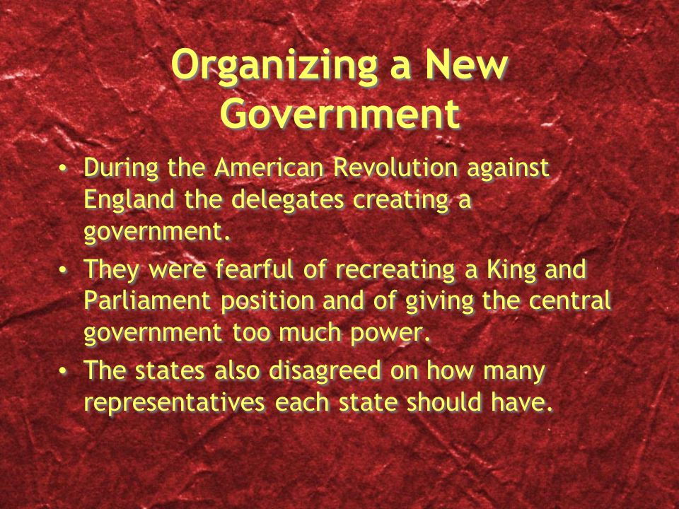 Organizing a New Government During the American Revolution against England the delegates creating a government. They were fearful of recreating a King