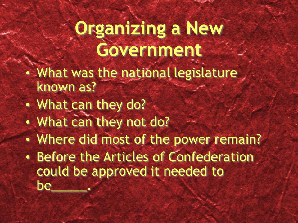 Organizing a New Government What was the national legislature known as? What can they do? What can they not do? Where did most of the power remain? Be