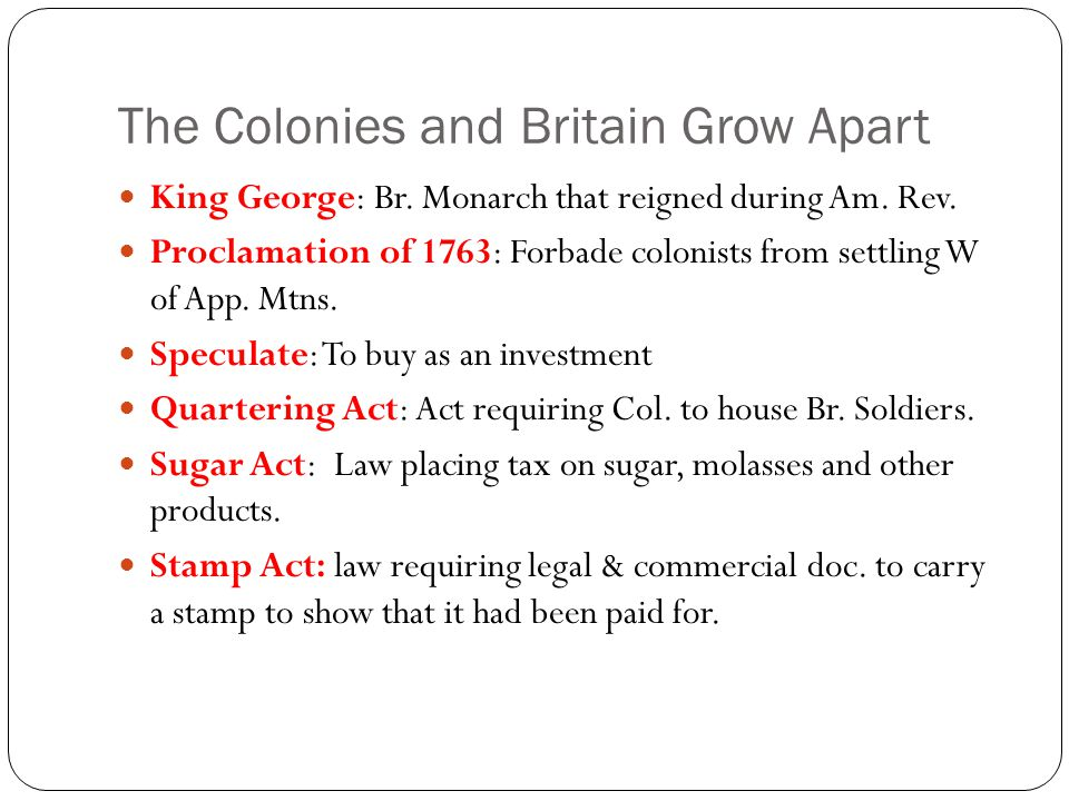 The Colonies and Britain Grow Apart King George: Br.