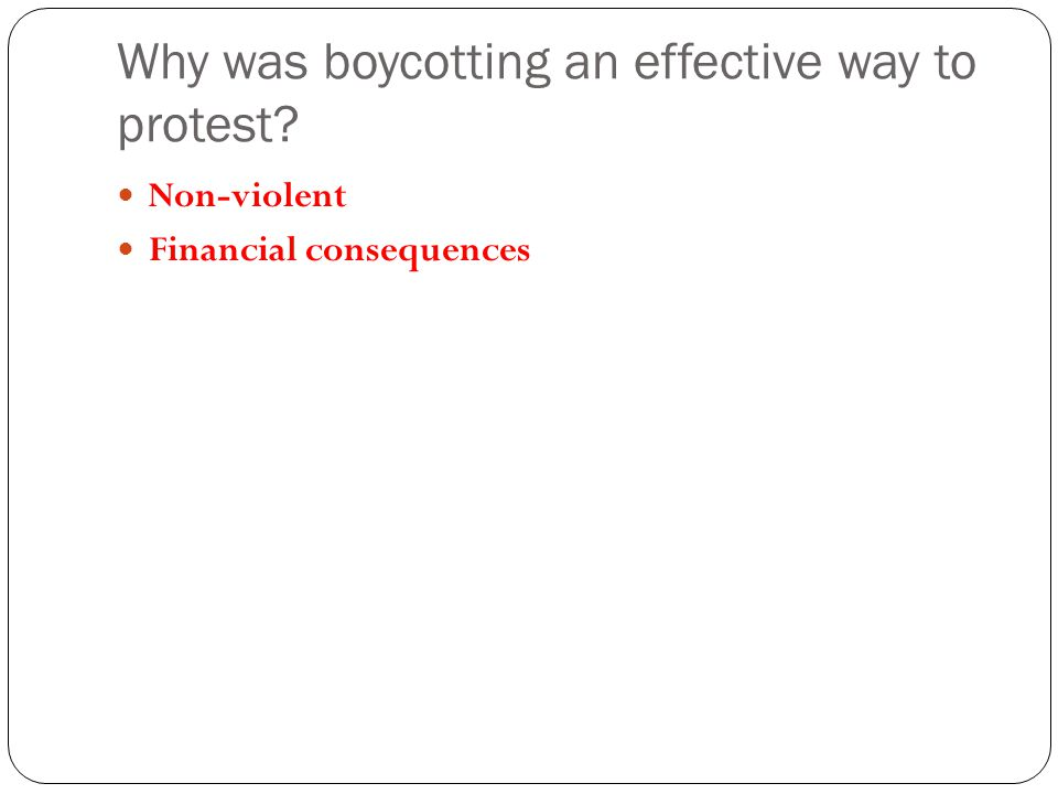 Why was boycotting an effective way to protest? Non-violent Financial consequences