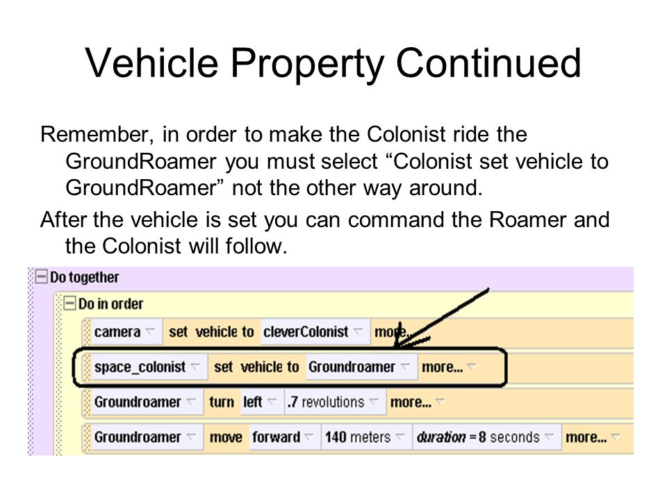 Vehicle Property Continued Remember, in order to make the Colonist ride the GroundRoamer you must select Colonist set vehicle to GroundRoamer not the other way around.