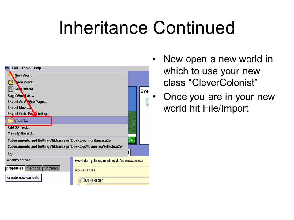 Inheritance Continued Now open a new world in which to use your new class CleverColonist Once you are in your new world hit File/Import