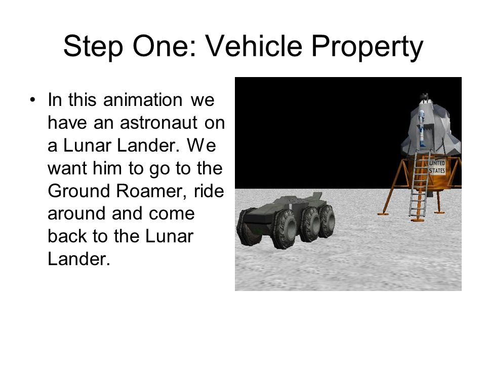 Step One: Vehicle Property In this animation we have an astronaut on a Lunar Lander.