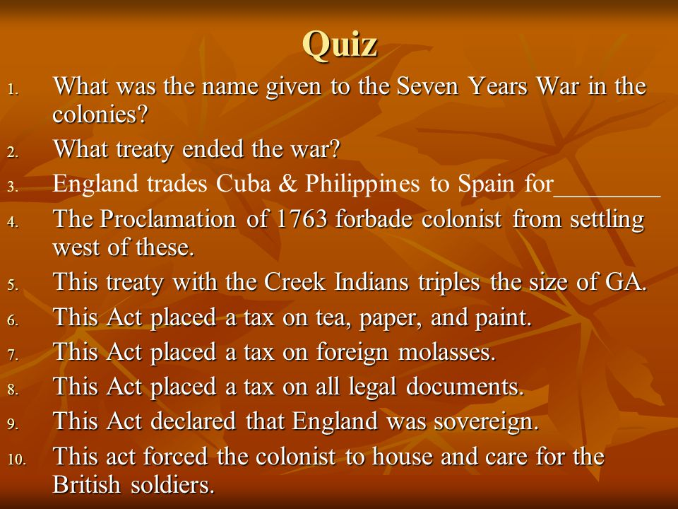 Quiz 1. What was the name given to the Seven Years War in the colonies.