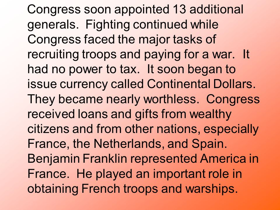 Congress soon appointed 13 additional generals. Fighting continued while Congress faced the major tasks of recruiting troops and paying for a war. It