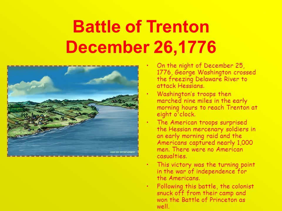 Battle of Trenton December 26,1776 On the night of December 25, 1776, George Washington crossed the freezing Delaware River to attack Hessians.