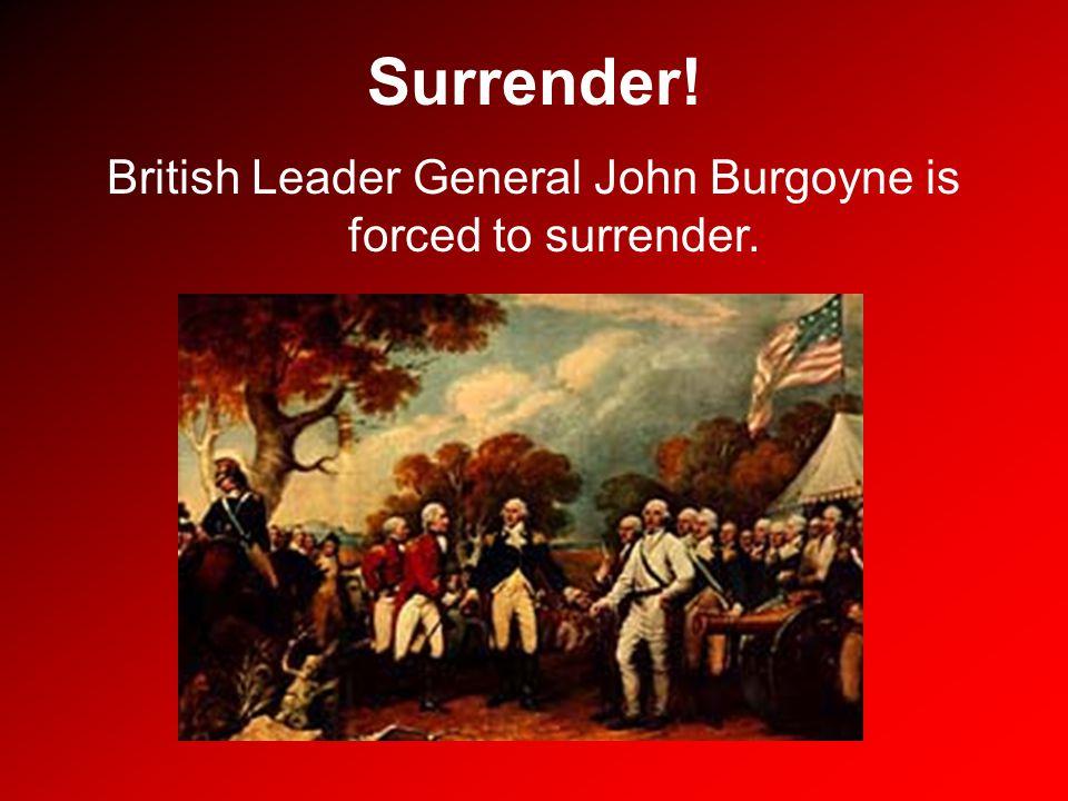 Surrender! British Leader General John Burgoyne is forced to surrender.