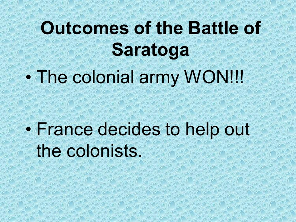 Outcomes of the Battle of Saratoga The colonial army WON!!.