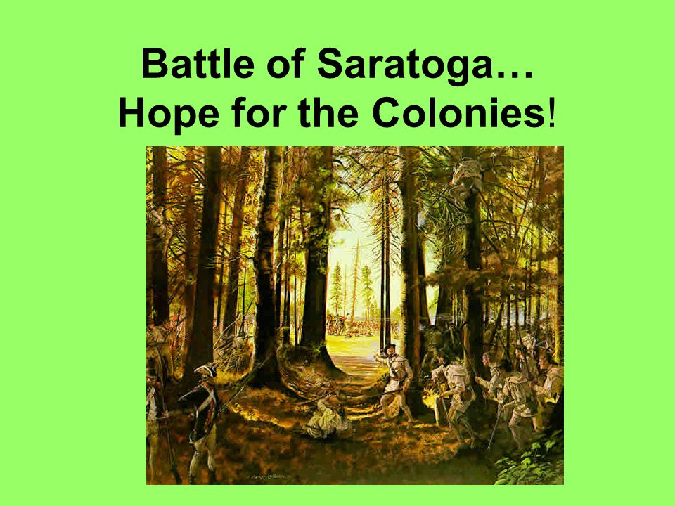 Battle of Saratoga… Hope for the Colonies!