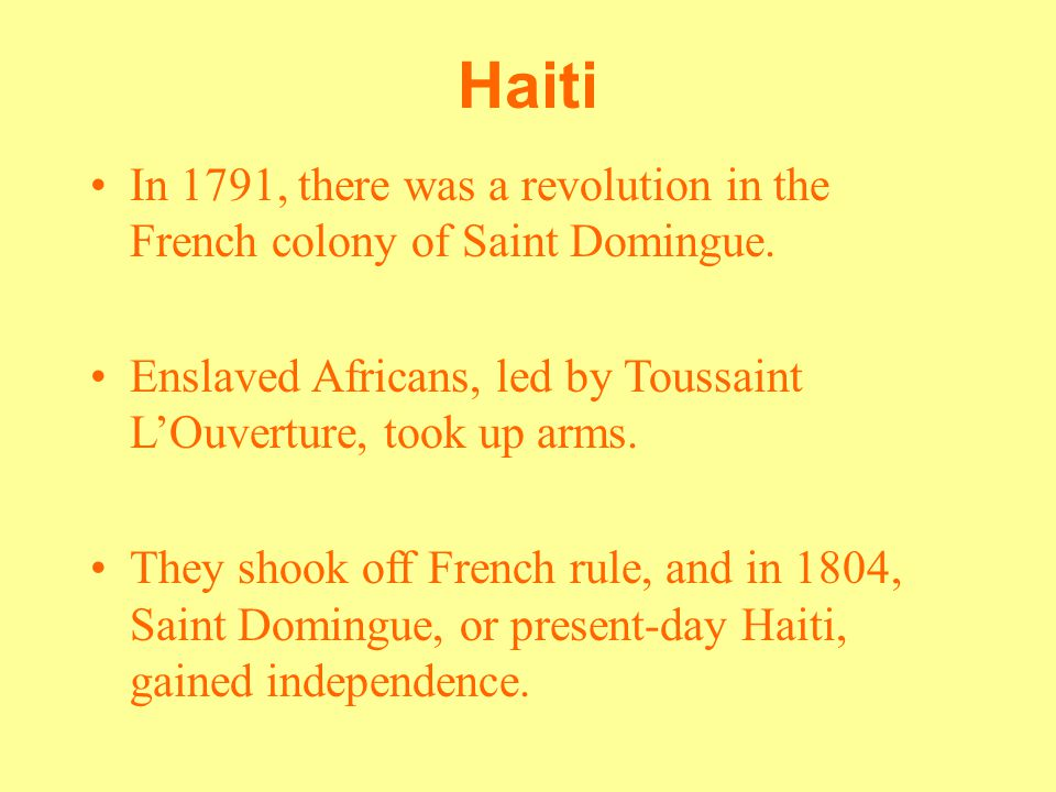 Haiti In 1791, there was a revolution in the French colony of Saint Domingue.