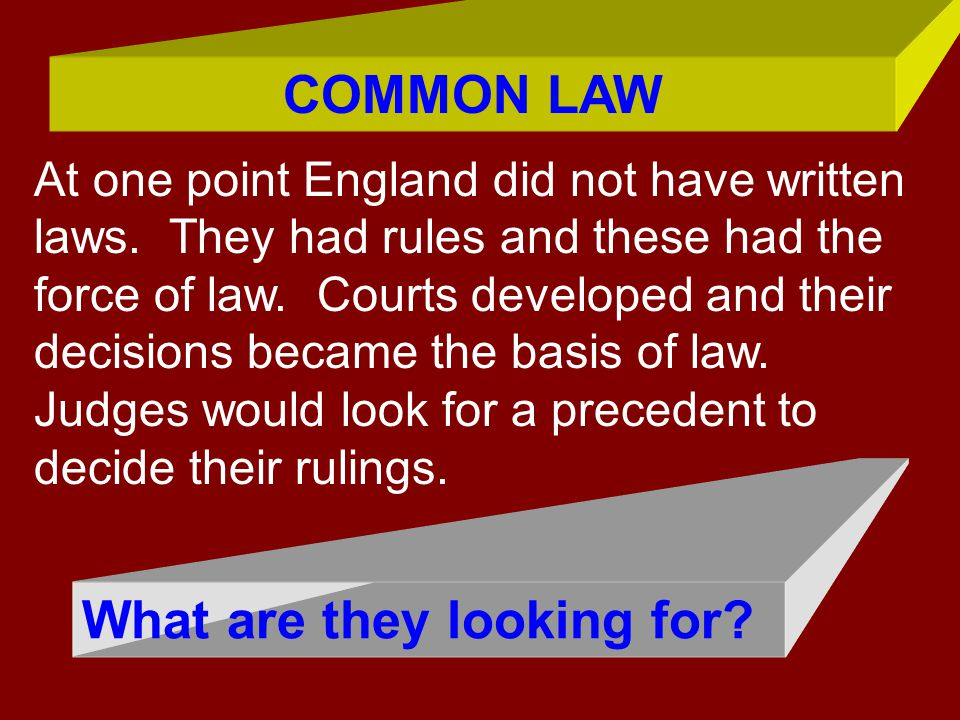 What are they looking for? COMMON LAW At one point England did not have written laws. They had rules and these had the force of law. Courts developed