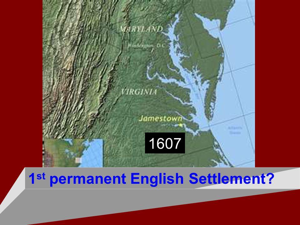 1 st permanent English Settlement? 1607
